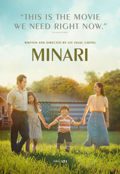 "A tender and sweeping story about what roots us, ""Minari"" follows a Korean-American family that moves to an Arkansas farm in search of their own American Dream."