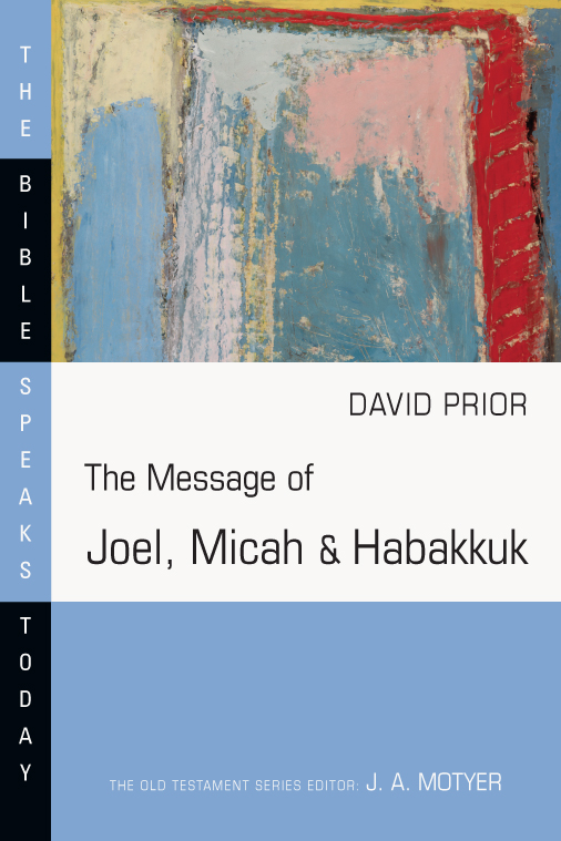 The Message of Joel, Micah & Habakkuk