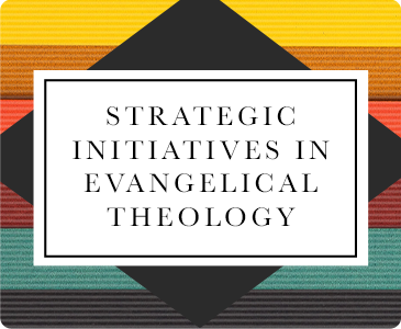 Strategic Initiatives in Evangelical Theology