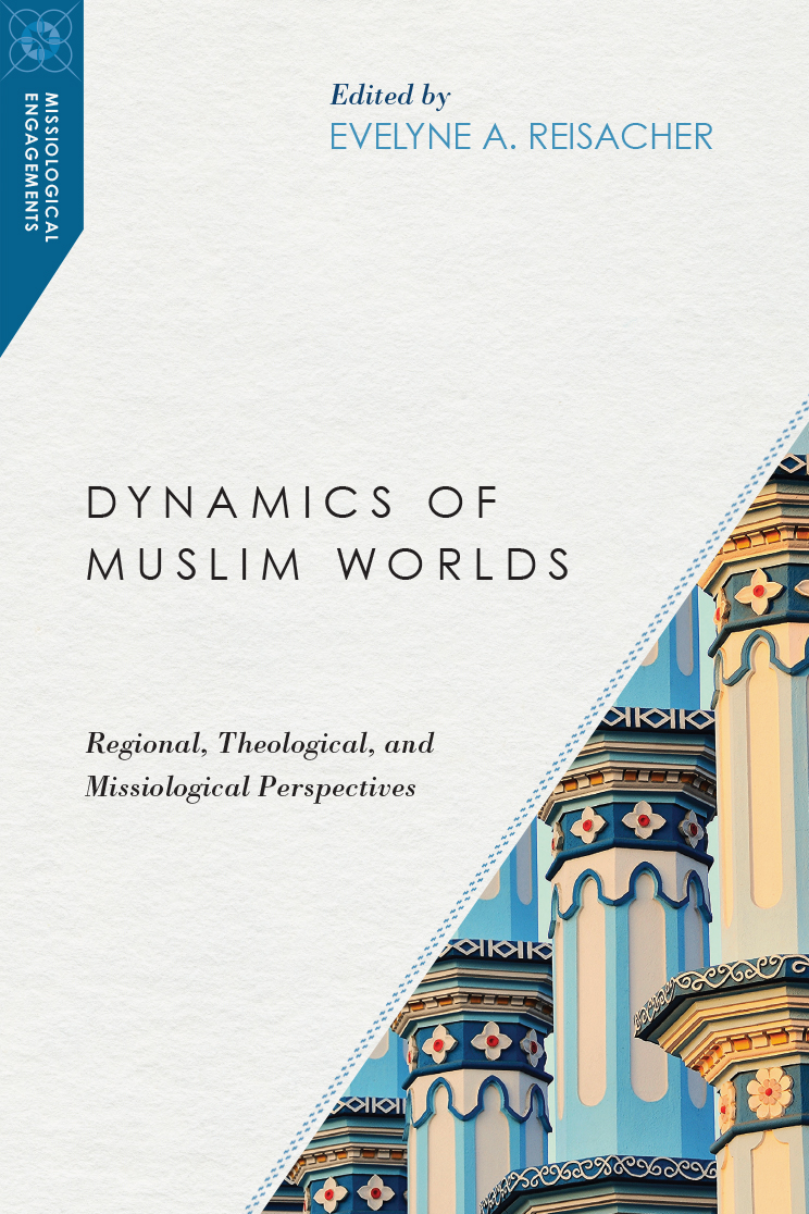Dynamics of Muslim Worlds - InterVarsity Press