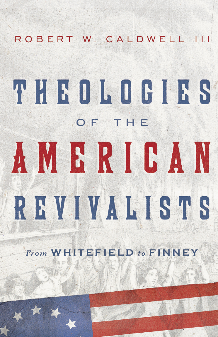 Theologies of the American Revivalists - InterVarsity Press