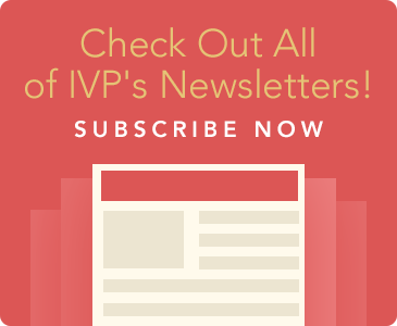 Stay Up-to-date with IVP Newsletters