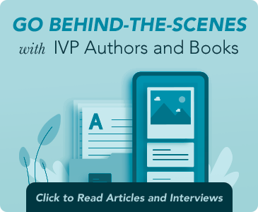 Go Behind-The-Scenes-with IVP Authors and Books
