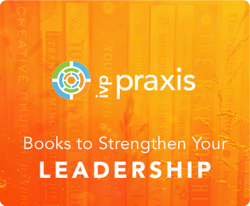 IVP Praxis - Books to Strengthen Your Leadership