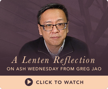 Featured Video, A Lenten Reflection by Greg Jao