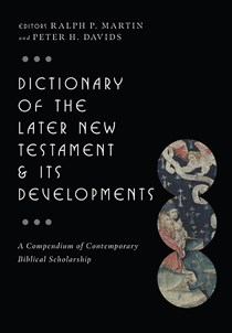 Dictionary of the Later New Testament & Its Developments
