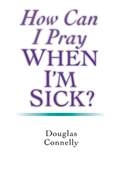 How Can I Pray When I'm Sick?