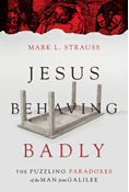 Jesus Behaving Badly