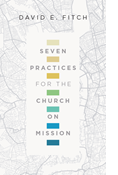 Seven Practices for the Church on Mission