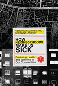 How Neighborhoods Make Us Sick