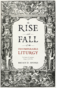 The Rise and Fall of the Incomparable Liturgy