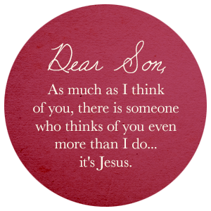 As much as I think of you, there is someone who thinks of you even more than I do... it's Jesus.