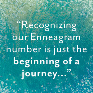 Recognizing our Enneagram number is just the beginning of a journey...