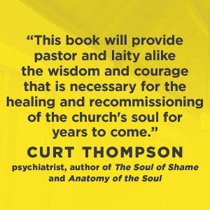 "When Narcissism Comes to Church - Curt Thompson says, ""This book will provide pastor and laity alike the wisdom and courage for the church's soul."""