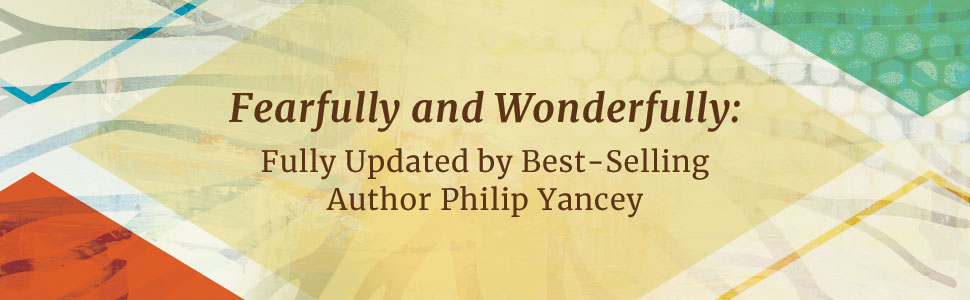 Fearfully and Wonderfully: Fully Updated by Best-Selling Author Philip Yancey