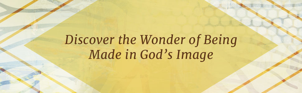 Discover the Wonder of Being Made in God's Image