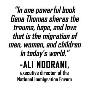 Ali Noorani says: In one powerful book Gena Thomas shares the trauma, hope, and love that is the migration of men, women, and children in today's world.