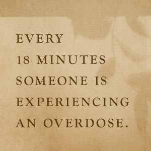 Every 18 minutes someone is experiencing an overdose.